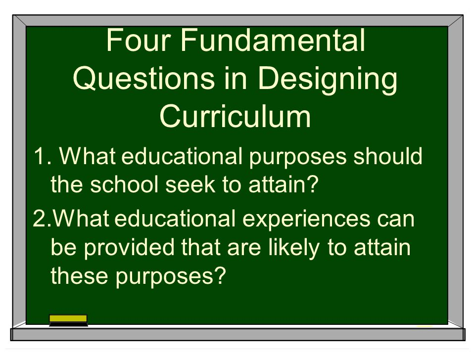 Four Fundamental Questions in Designing Curriculum 1.