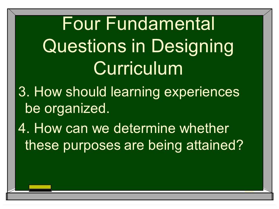 Four Fundamental Questions in Designing Curriculum 3.
