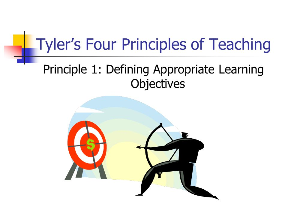 Tyler's Teaching Principles cont'd Principle 2: Establishing Useful Learning Experiences