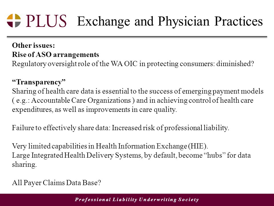 Professional Liability Underwriting Society Exchange and Physician Practices Other issues: Rise of ASO arrangements Regulatory oversight role of the WA OIC in protecting consumers: diminished.