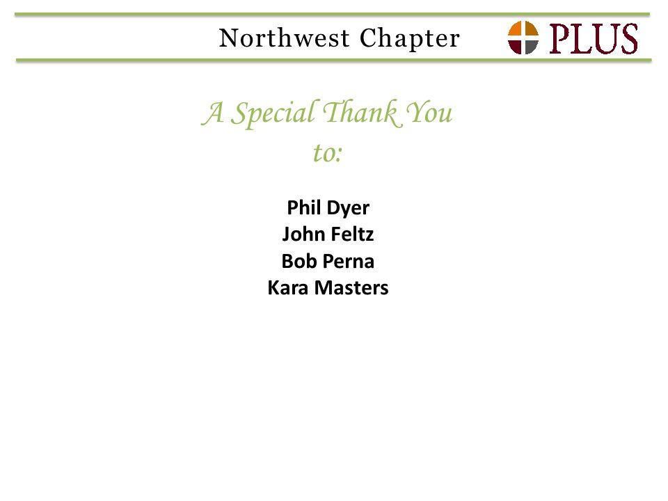 A Special Thank You to: Northwest Chapter Phil Dyer John Feltz Bob Perna Kara Masters
