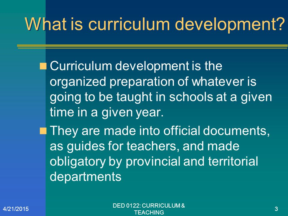 What is curriculum development? Curriculum development is the organized preparation of whatever is going to be taught in schools at a given time in a
