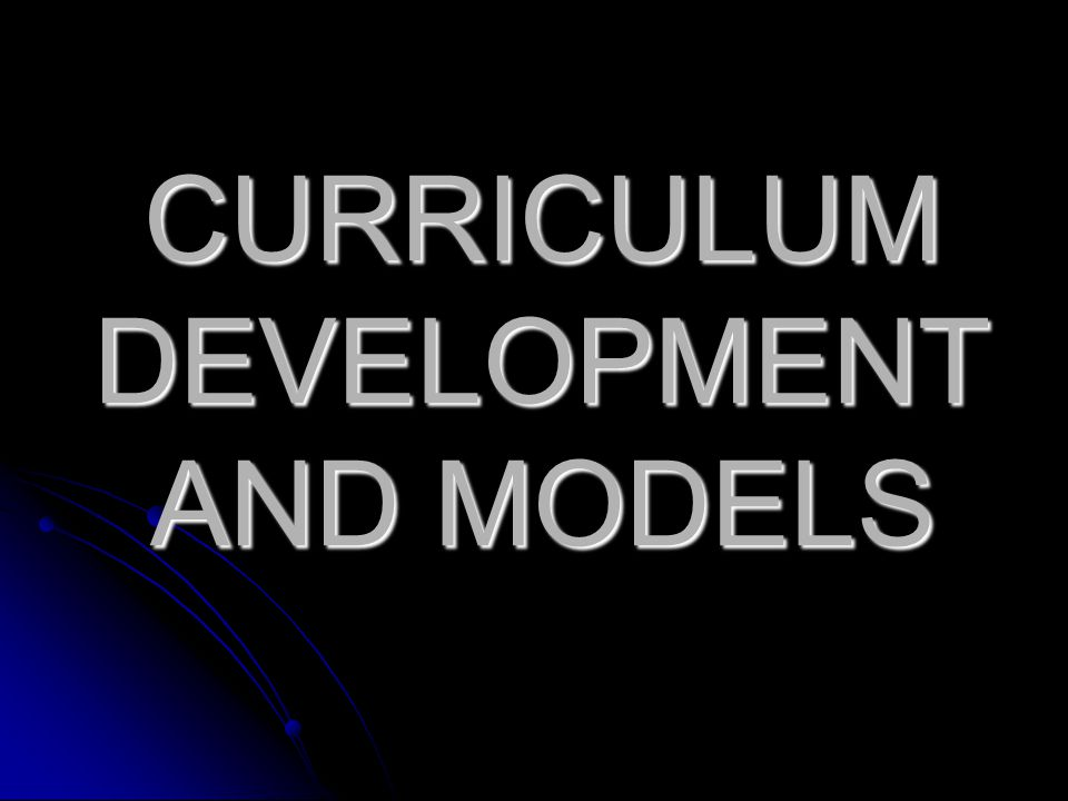 There are four major stages in the process of curriculum development.