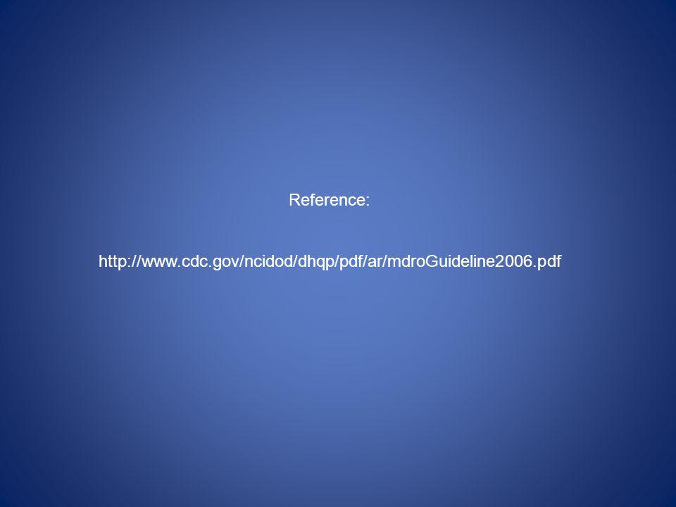 Reference: http://www.cdc.gov/ncidod/dhqp/pdf/ar/mdroGuideline2006.pdf
