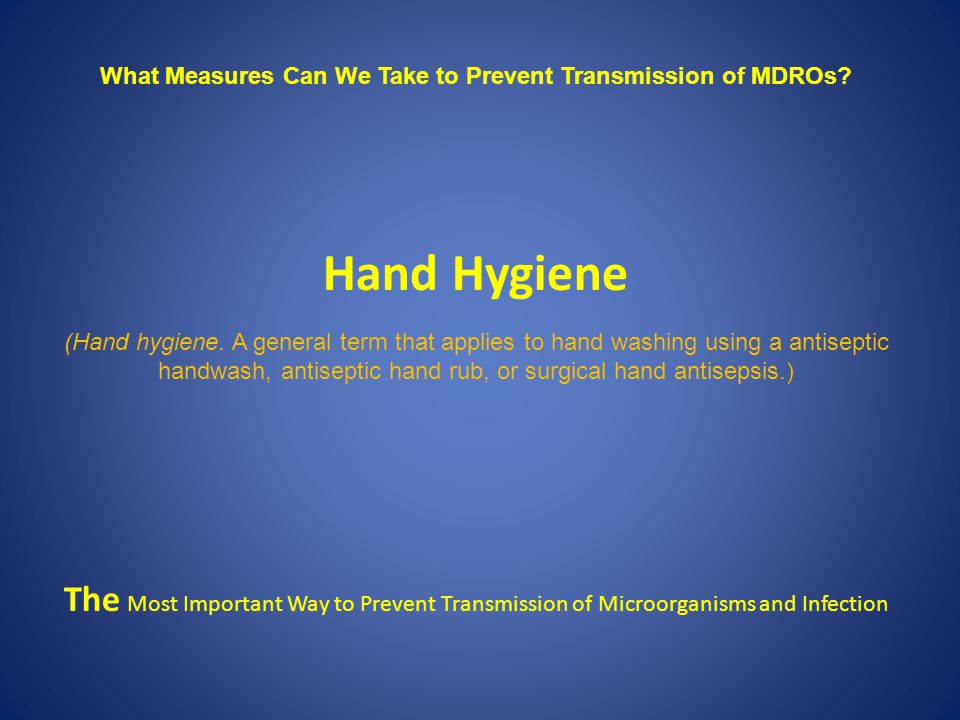What Measures Can We Take to Prevent Transmission of MDROs.