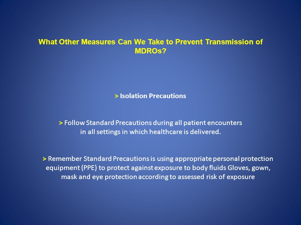 What Other Measures Can We Take to Prevent Transmission of MDROs? > Isolation Precautions > Follow Standard Precautions during all patient encounters