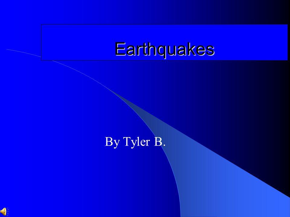Earthquakes By Tyler B.