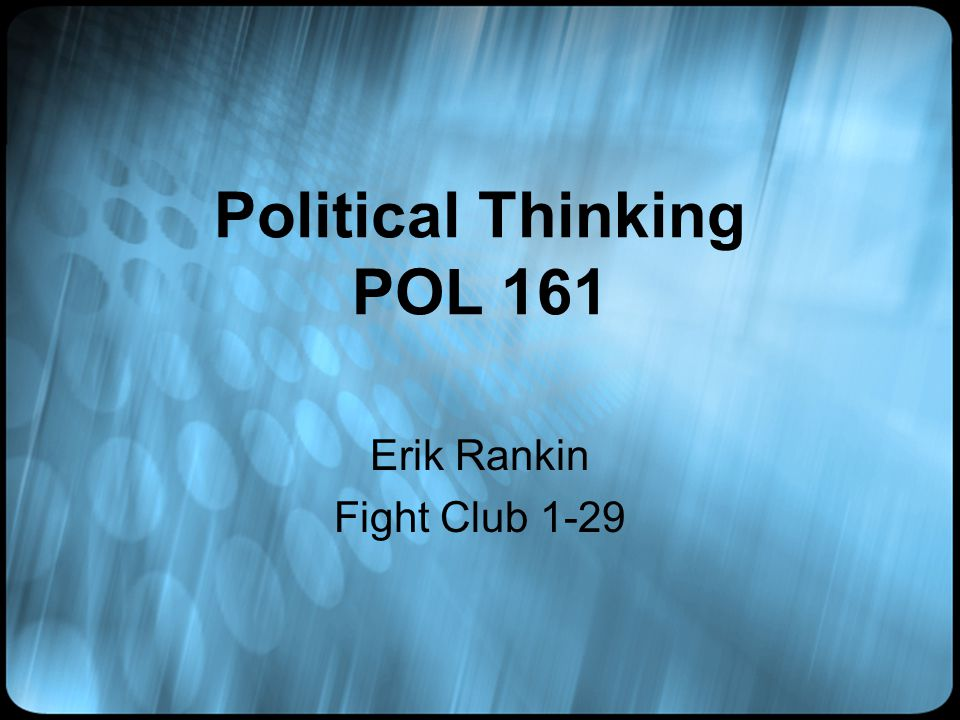 Political Thinking POL 161 Erik Rankin Fight Club 1-29