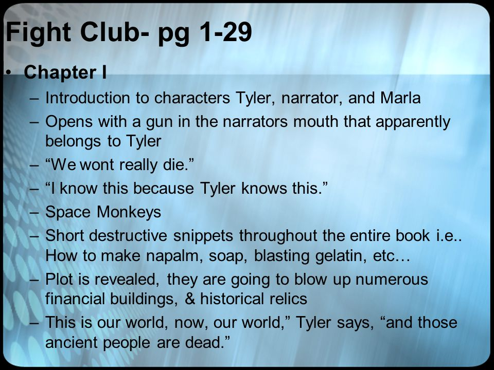 Fight Club- pg 1-29 Chapter I –Introduction to characters Tyler, narrator, and Marla –Opens with a gun in the narrators mouth that apparently belongs