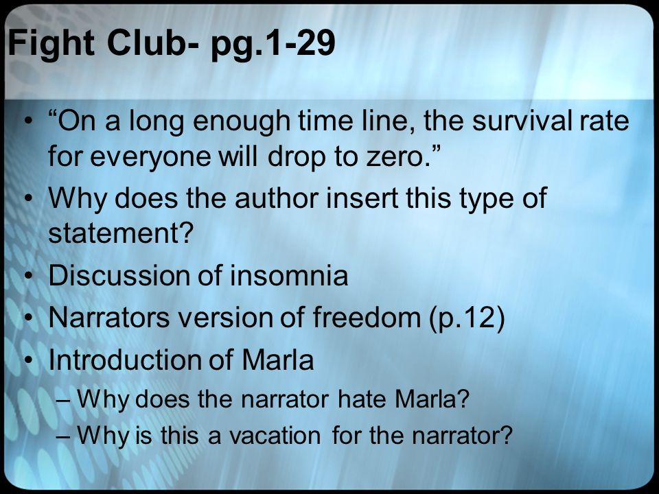 """Fight Club- pg.1-29 """"On a long enough time line, the survival rate for everyone will drop to zero."""" Why does the author insert this type of statement?"""