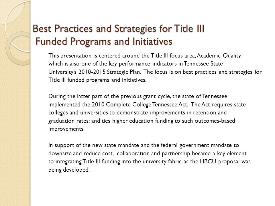 Best Practices and Strategies for Title III Funded Programs and Initiatives This presentation is centered around the Title III focus area, Academic Qu