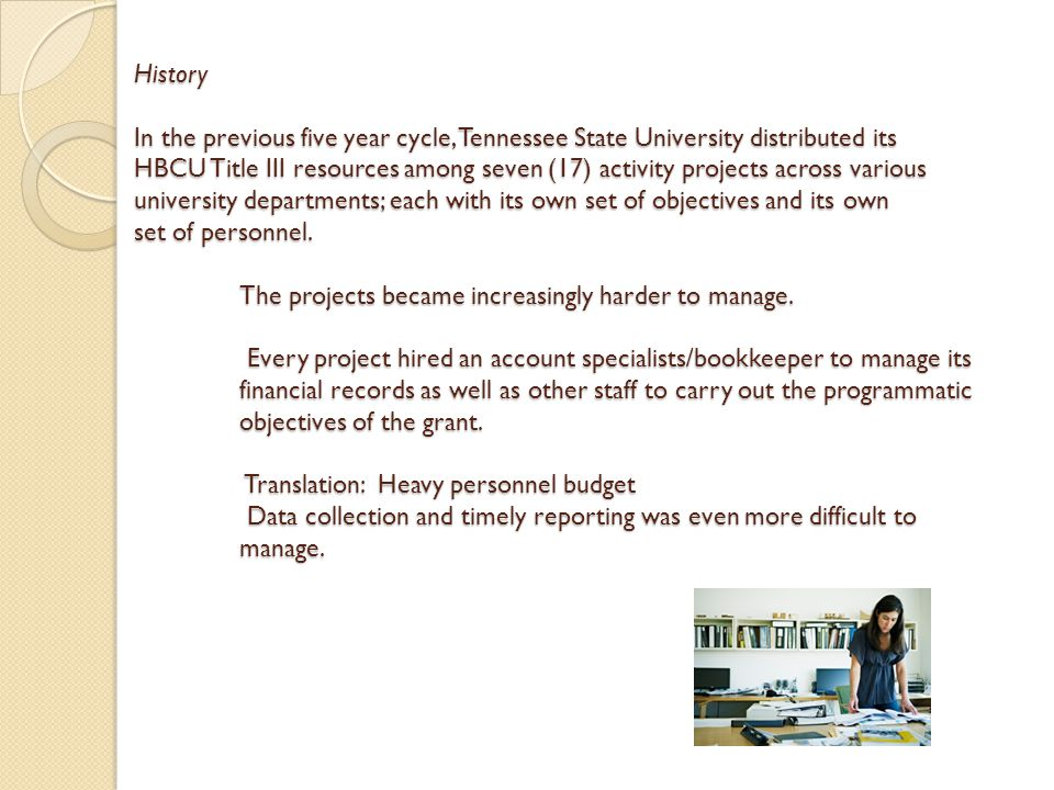 History In the previous five year cycle, Tennessee State University distributed its HBCU Title III resources among seven (17) activity projects across