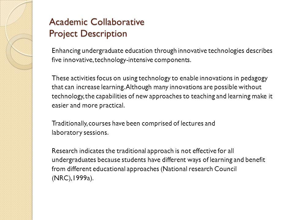 Academic Collaborative Project Description Enhancing undergraduate education through innovative technologies describes five innovative, technology-intensive components.