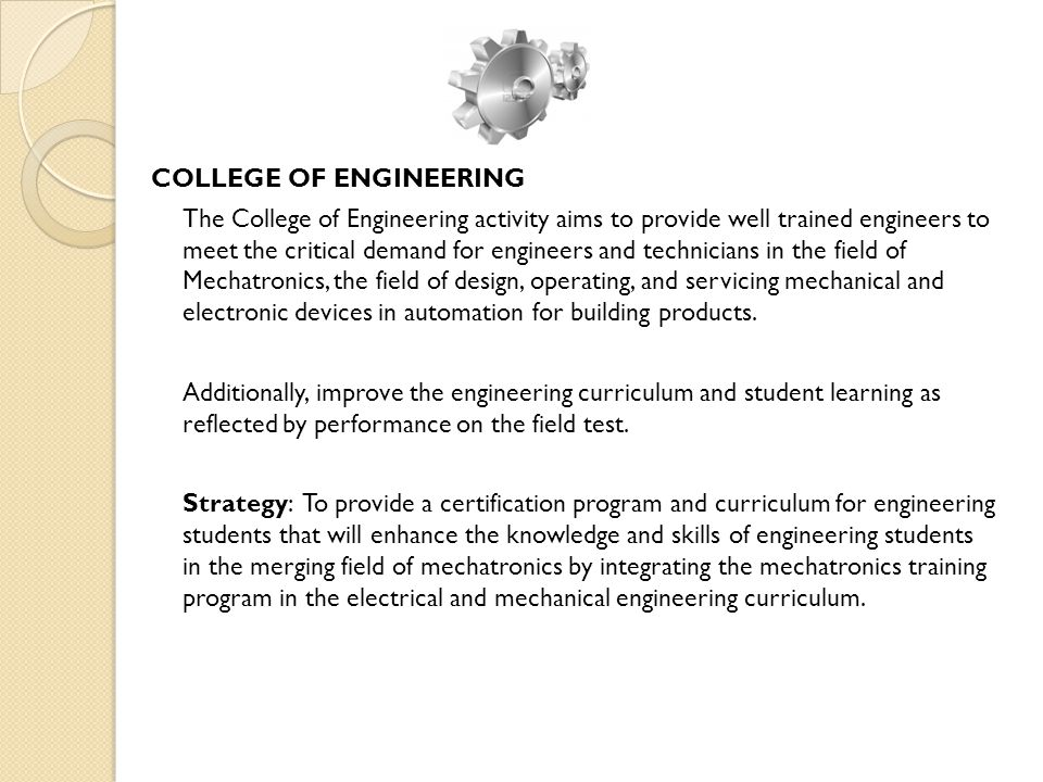 COLLEGE OF ENGINEERING The College of Engineering activity aims to provide well trained engineers to meet the critical demand for engineers and techni