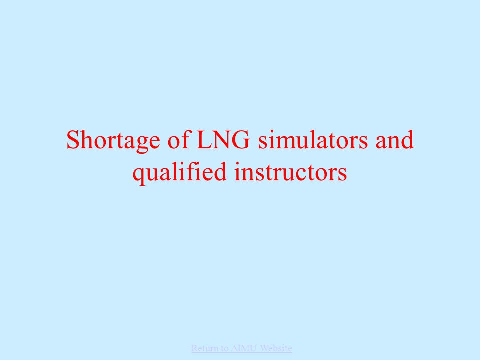 Shortage of LNG simulators and qualified instructors Return to AIMU Website