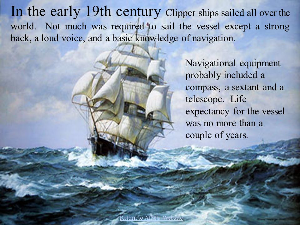 In the early 19th century Clipper ships sailed all over the world.