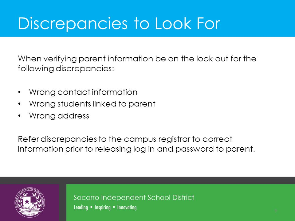 Discrepancies to Look For When verifying parent information be on the look out for the following discrepancies: Wrong contact information Wrong studen