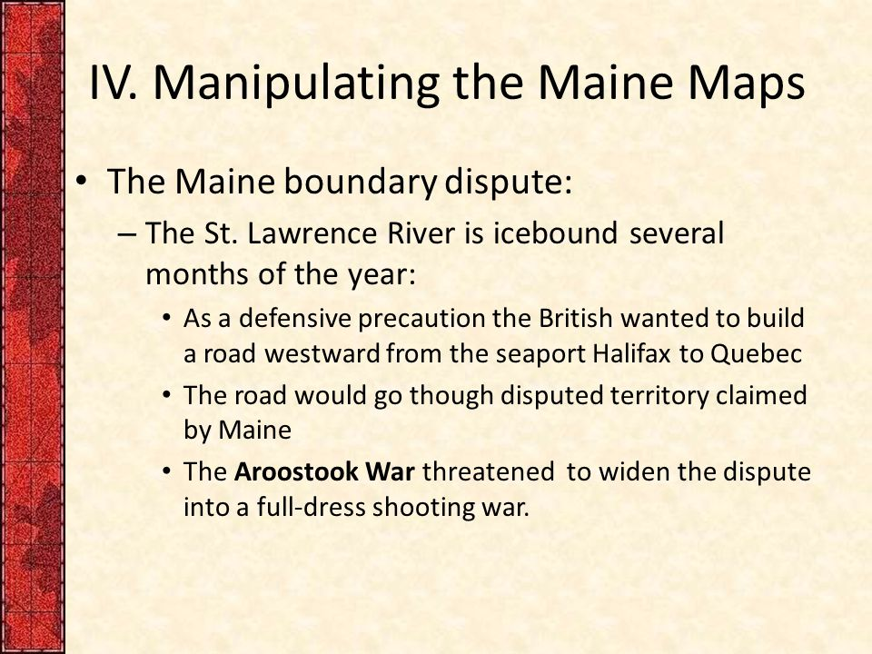 IV. Manipulating the Maine Maps The Maine boundary dispute: – The St.