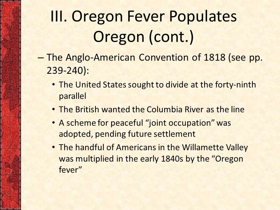 III. Oregon Fever Populates Oregon (cont.) – The Anglo-American Convention of 1818 (see pp.