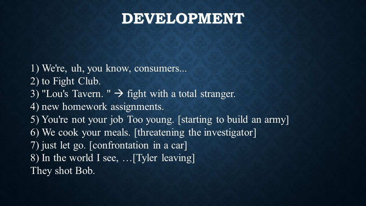 DEVELOPMENT 1) We re, uh, you know, consumers...2) to Fight Club.