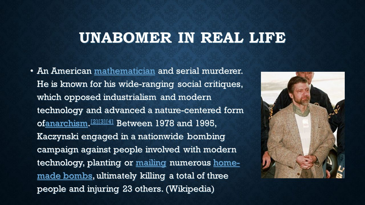 UNABOMER IN REAL LIFE An American mathematician and serial murderer.