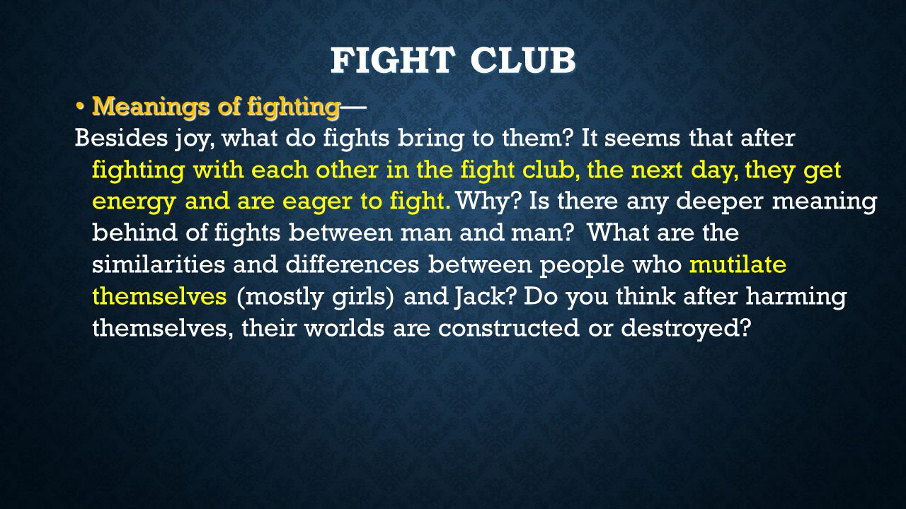 FIGHT CLUB Meanings of fighting— Meanings of fighting— Besides joy, what do fights bring to them.