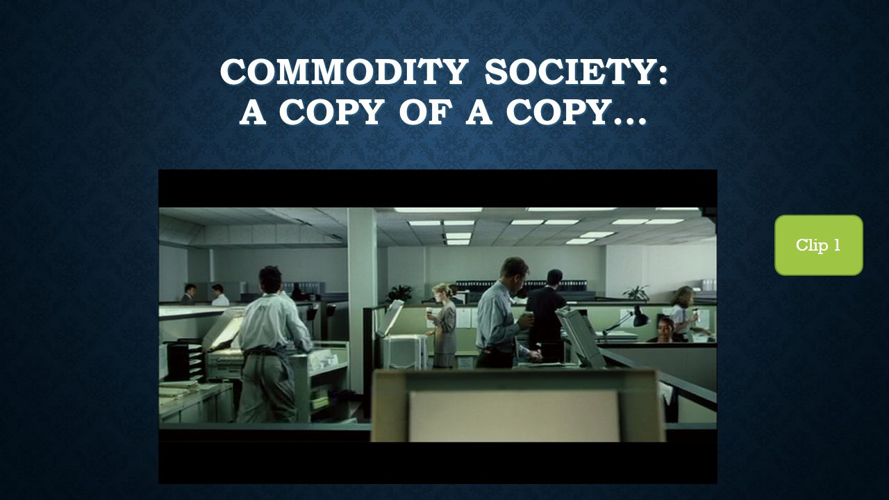 COMMODITY SOCIETY: A COPY OF A COPY… Clip 1