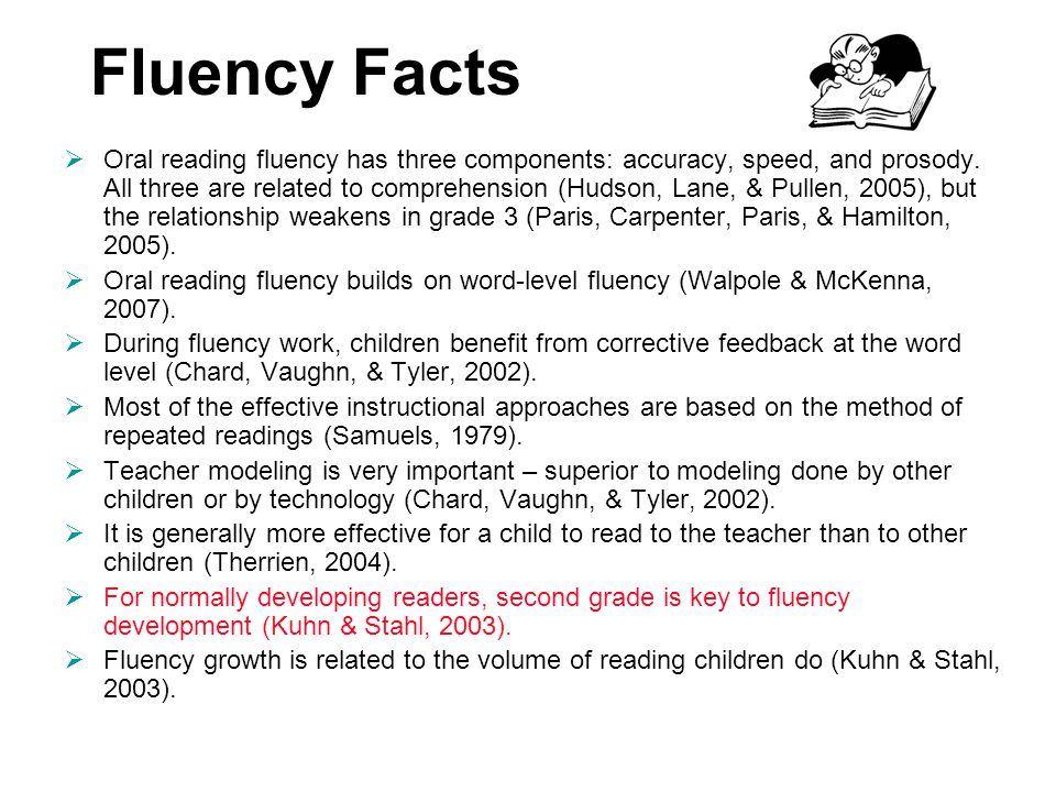 Fluency Facts  Oral reading fluency has three components: accuracy, speed, and prosody.