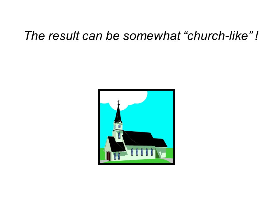 The result can be somewhat church-like !
