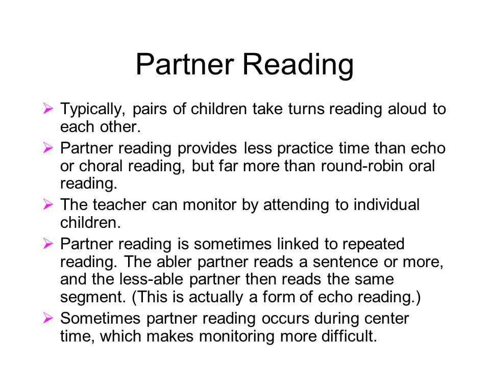  Typically, pairs of children take turns reading aloud to each other.