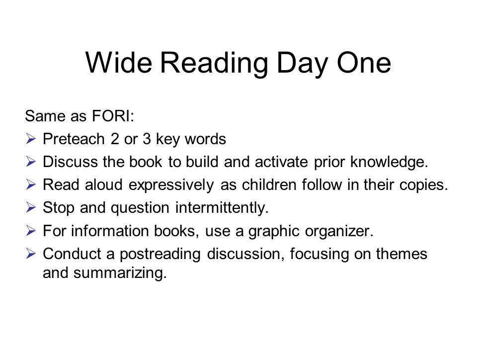 Wide Reading Day Two Same as FORI:  Echo read the book, pausing after each sentence, paragraph, or page (depending on your students and the text).