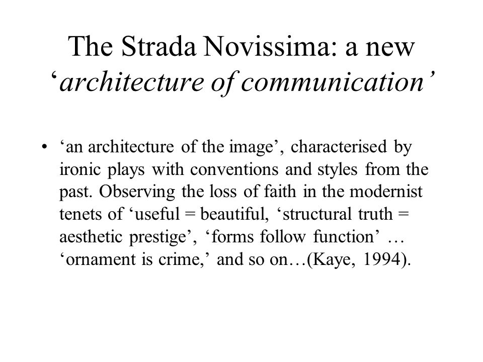 The Strada Novissima: a new 'architecture of communication' 'an architecture of the image', characterised by ironic plays with conventions and styles from the past.