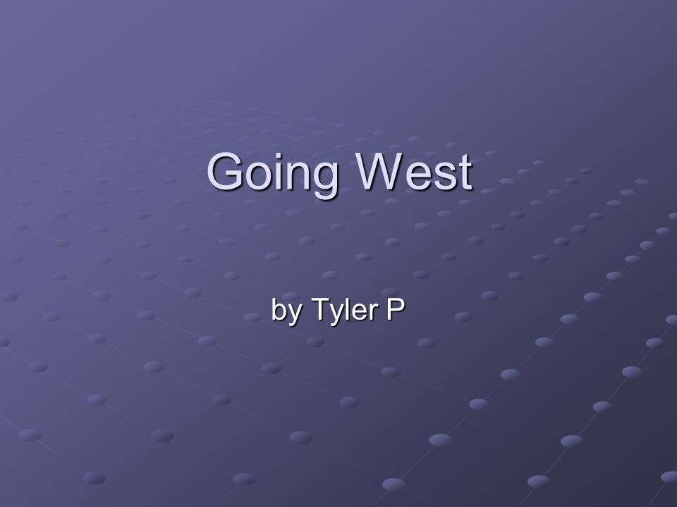 Going West by Tyler P