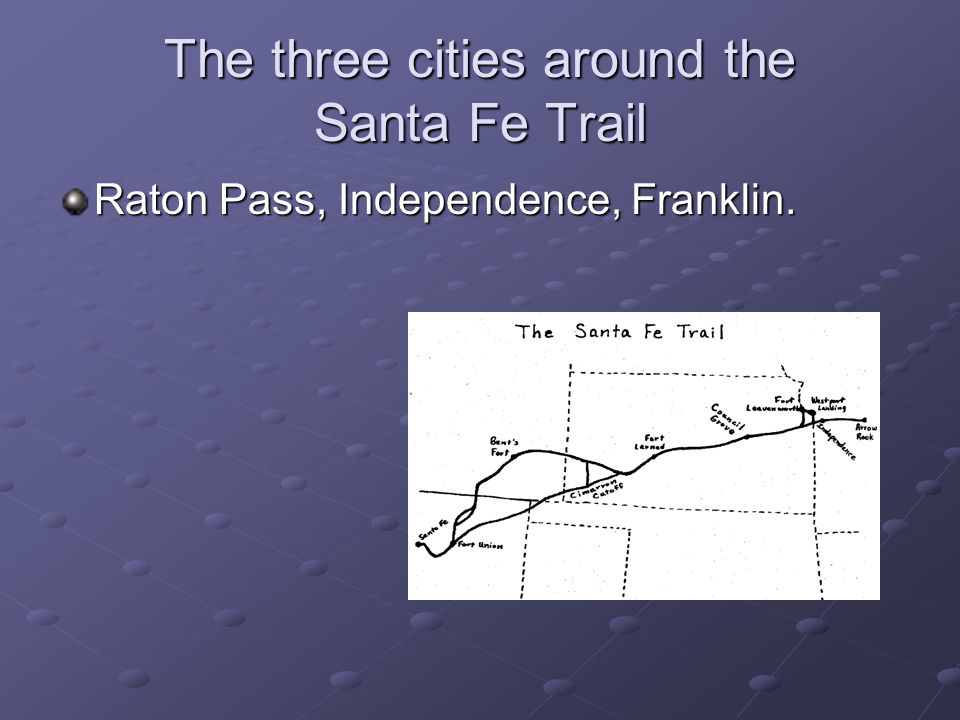 The three cities around the Santa Fe Trail Raton Pass, Independence, Franklin.