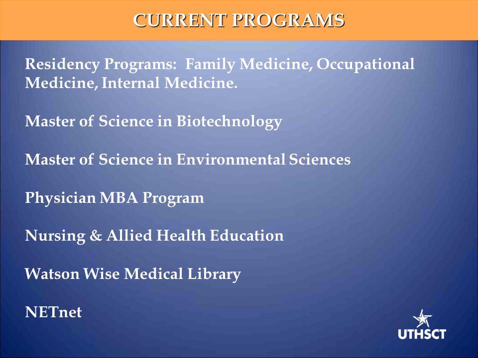 CURRENT PROGRAMS Residency Programs: Family Medicine, Occupational Medicine, Internal Medicine. Master of Science in Biotechnology Master of Science i