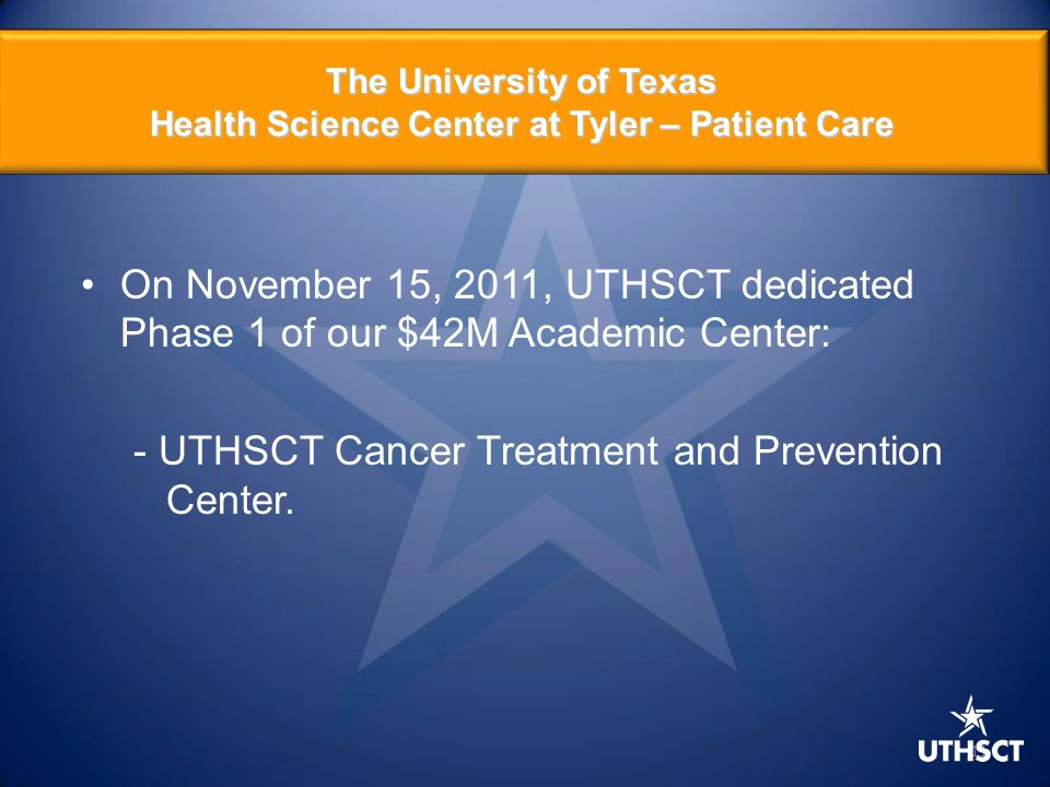 11 The University of Texas Health Science Center at Tyler – Patient Care On November 15, 2011, UTHSCT dedicated Phase 1 of our $42M Academic Center: -