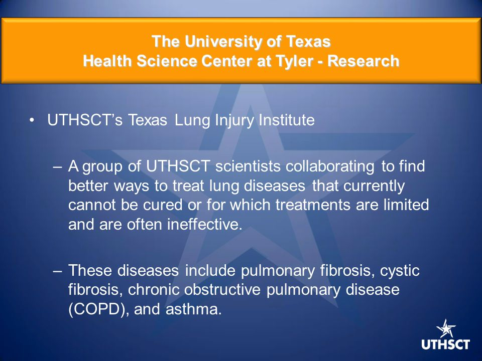 5 UTHSCT's Texas Lung Injury Institute –A group of UTHSCT scientists collaborating to find better ways to treat lung diseases that currently cannot be