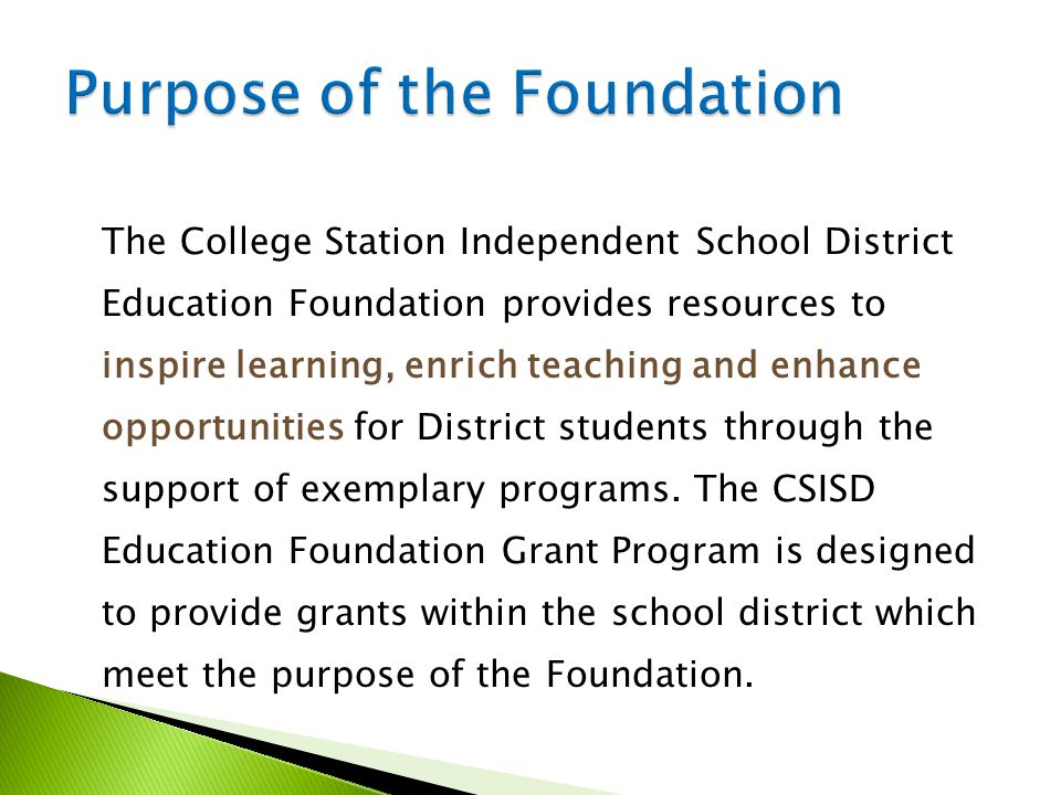 The College Station Independent School District Education Foundation provides resources to inspire learning, enrich teaching and enhance opportunities for District students through the support of exemplary programs.