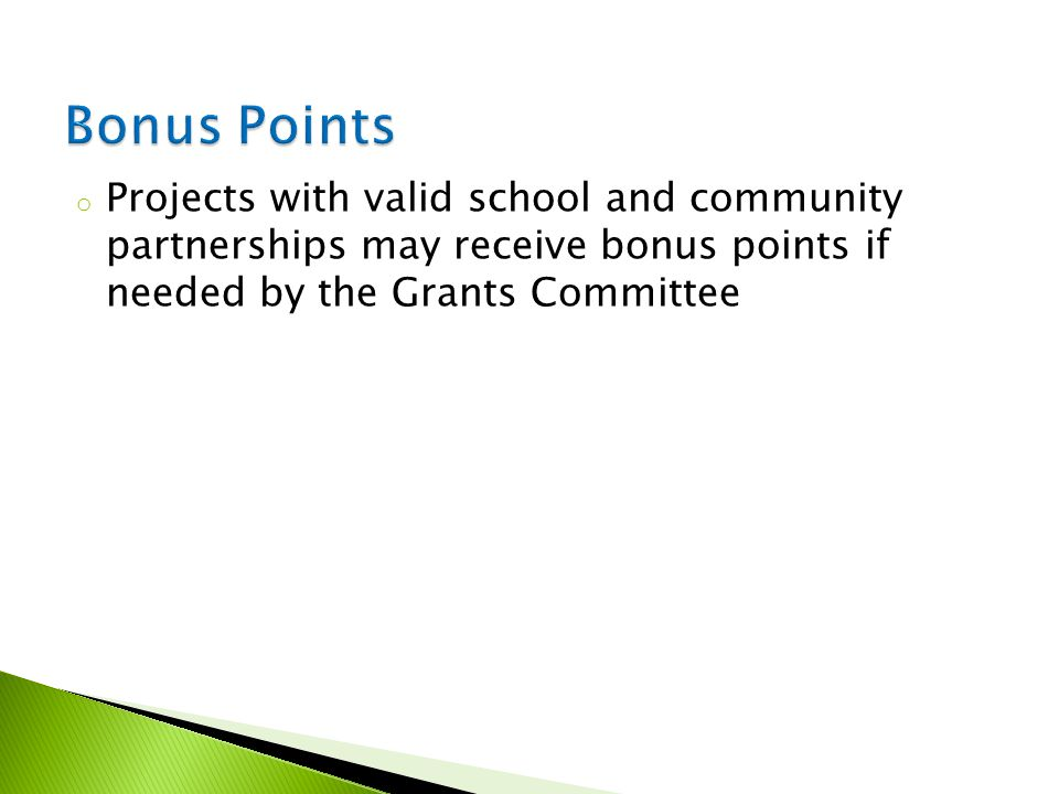 o Projects with valid school and community partnerships may receive bonus points if needed by the Grants Committee