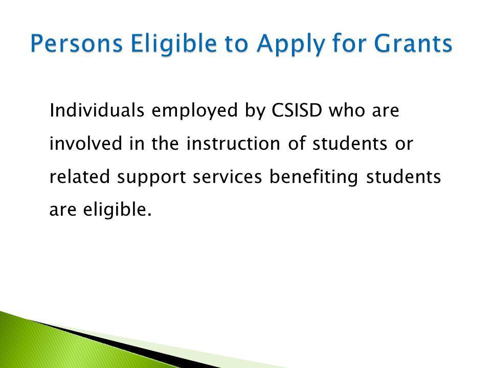 Individuals employed by CSISD who are involved in the instruction of students or related support services benefiting students are eligible.