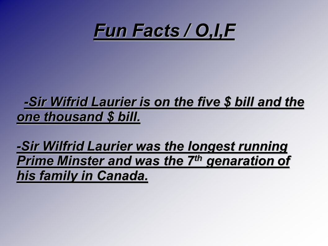 Accomplishments (Important events as Prime Minister – what did he\she do?)‏ Sir Wilfrid Laurier was one of canada's most ifluentil Prime Minsters he h