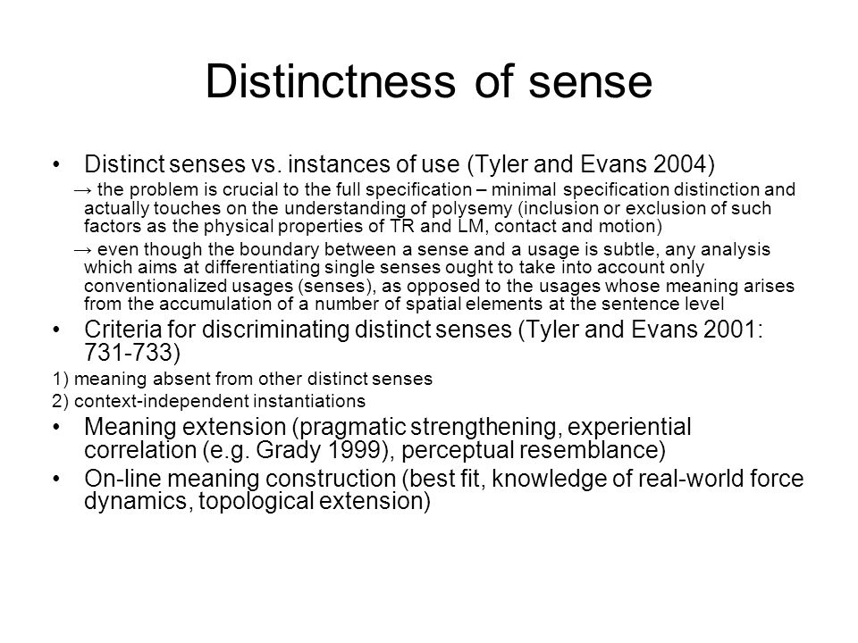 Distinctness of sense Distinct senses vs. instances of use (Tyler and Evans 2004) → the problem is crucial to the full specification – minimal specifi