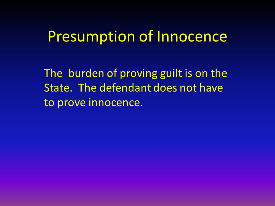Presumption of Innocence The burden of proving guilt is on the State.
