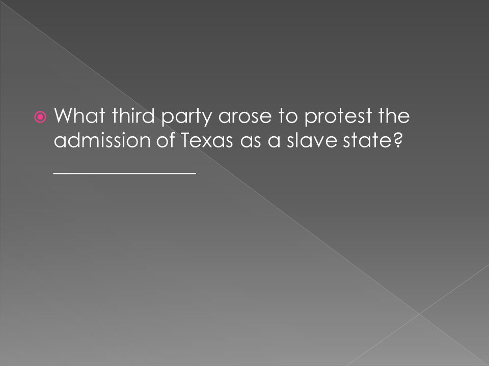  What third party arose to protest the admission of Texas as a slave state? ______________