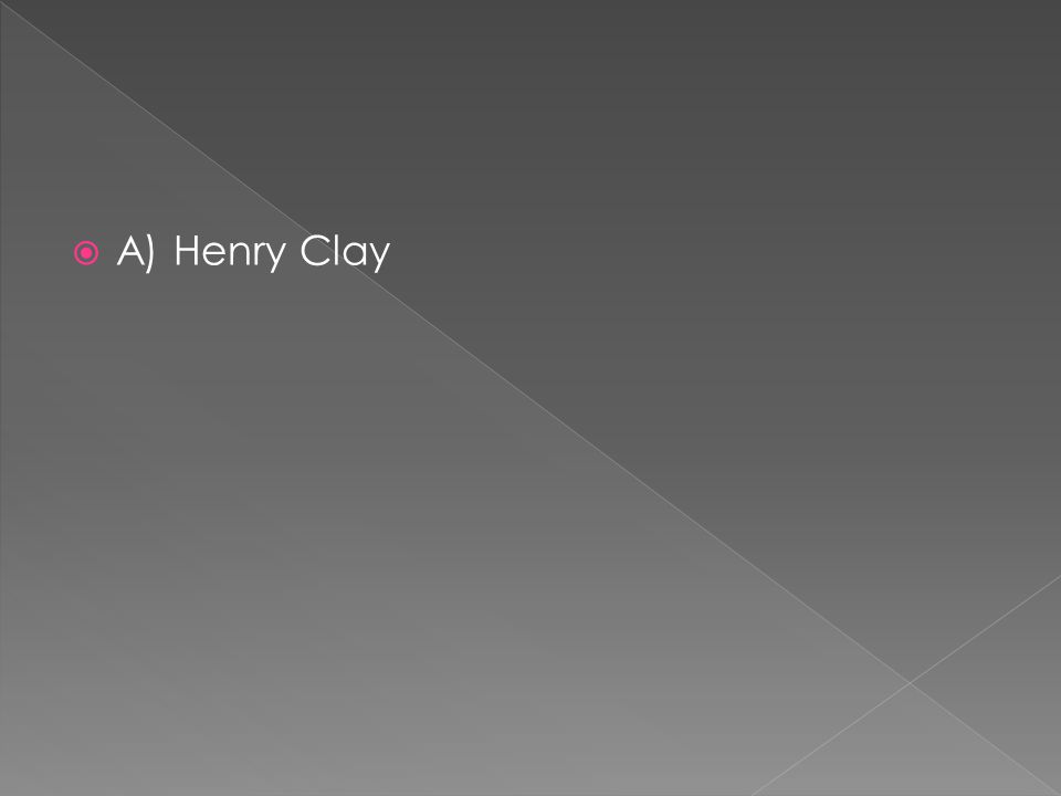  A) Henry Clay
