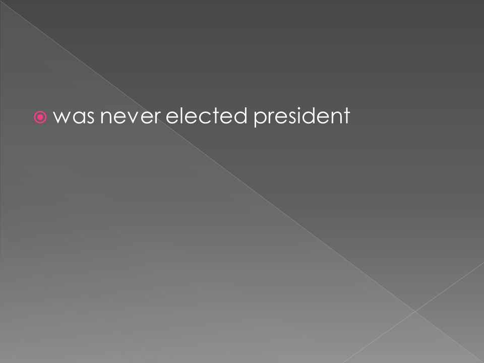  was never elected president