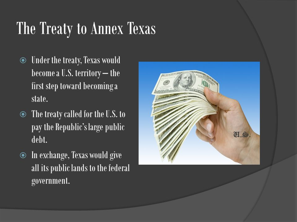 The Treaty to Annex Texas  Under the treaty, Texas would become a U.S.