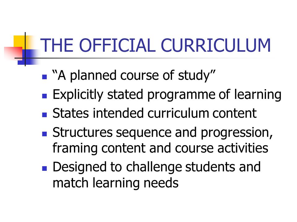 "THE OFFICIAL CURRICULUM ""A planned course of study"" Explicitly stated programme of learning States intended curriculum content Structures sequence and"