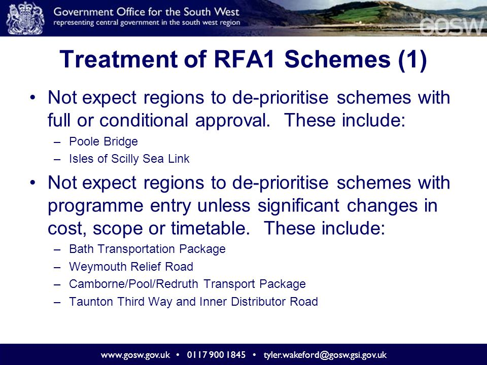 www.gosw.gov.uk 0117 900 1845 tyler.wakeford@gosw.gsi.gov.uk Treatment of RFA1 Schemes (1) Not expect regions to de-prioritise schemes with full or co