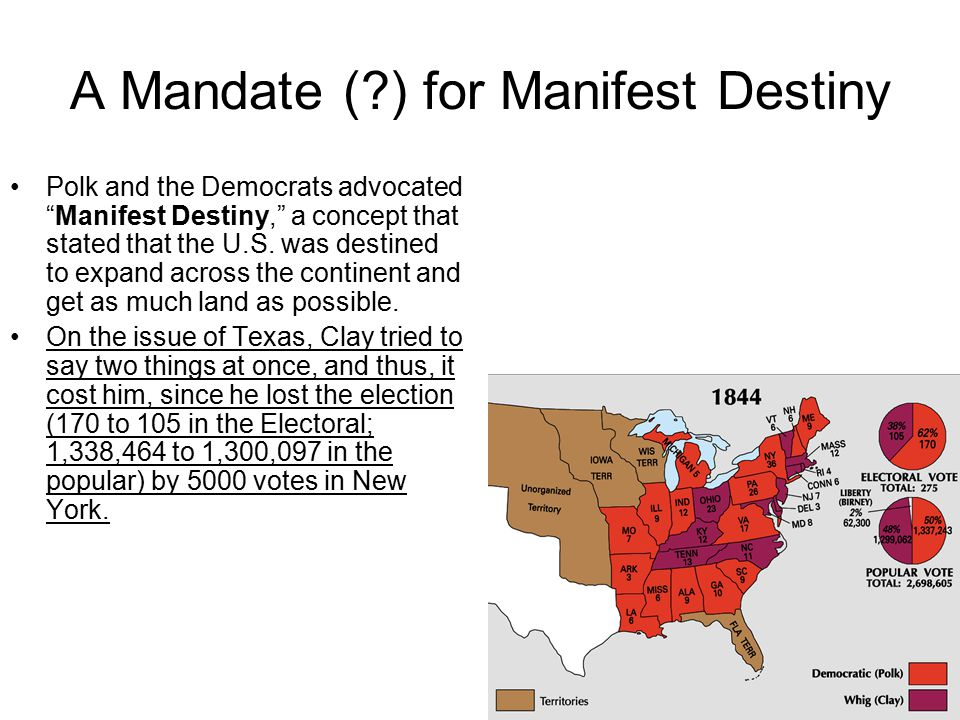 A Mandate ( ) for Manifest Destiny Polk and the Democrats advocated Manifest Destiny, a concept that stated that the U.S.